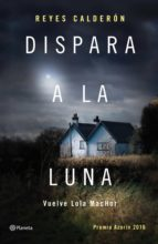 dispara a la luna (ebook)-reyes calderon-9788408157144