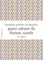 cuaderno practico de ejercicios para atraer la buena suerte-rut abadia-9788408180944