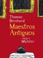 maestros antiguos-nicolas mahler-thomas bernhard-9788415530244