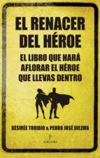 el renacer del heroe-desiree toribio-9788415828044