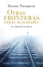 otras fronteras, otras realidades: el aprendiz de brujo-paloma navarrete-9788415864844