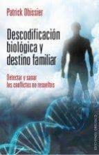 descodificacion biologica y destino familiar: detectar y sanar lo s conflictos no resueltos-patrick obissier-9788415968344