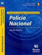 POLICÍA NACIONAL. PSICOTÉCNICO, ORTOGRAFÍA Y ENTREVISTA PERSONAL