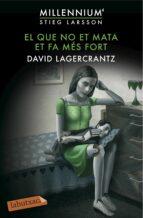 el que no et mata et fa mes fort (millennium 4)-david lagercrantz-9788416600144