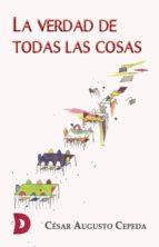 la verdad de todas las cosas (ebook)-césar augusto cepeda-9788417467944