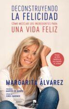 deconstruyendo la felicidad margarita alvarez 9788417568344