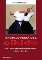 enciclopedia del aikido. tomo vi: entrenamiento integral (shin-gi -tai)-jose santos nalda albiac-9788420304144