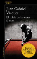 el ruido de las cosas al caer (premio alfaguara de novela 2011) (ebook)-juan gabriel vasquez-9788420494944