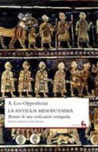 la antigua mesopotamia. retrato de una civilización extinguida-adolph leo oppenheim-9788424906344