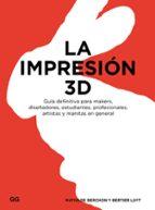 la impresion 3d: guia definitiva para makers, diseñadores, estudiantes, profesionales, artistas y manitas en general mathilde berchon bertier luyt 9788425228544
