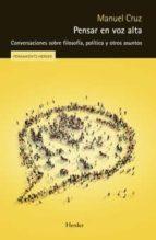 pensar en voz alta: conversaciones sobre filosofía. política y otros asuntos-manuel cruz-9788425441844