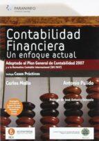contabilidad financiera: un enfoque actual (adaptado al pgc 2007) antonio pulido carlos mayo 9788428330244