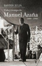 vida y tiempo de manuel azaña. biografía (ebook)-santos julia-9788430615544