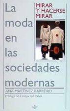 mirar y hacerse mirar: la moda en las sociedades modernas-ana martinez barreiro-9788430931644