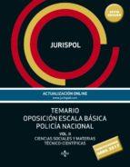 temario oposicion escala basica policia nacional (vol. ii): ciencias sociale sy materias tecnico-cientificas-9788430972944