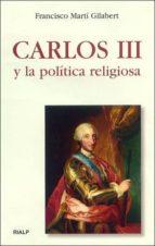 carlos iii y la politica religiosa-francisco marti gilabert-9788432134944