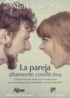 la pareja altamente conflictiva: guia de terapia dialectico - conductual para encontrar paz, intimidad y reconocimiento-alan e. fruzzetti-9788433028044