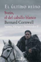 svein, el del caballo blanco (sajones, vikingos y normandos ii) bernard cornwell 9788435018944