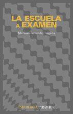 la escuela a examen: un analisis sociologico para educadores y ot ras personas interesadas (3ª ed.)-mariano fernandez enguita-9788436813944