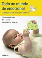 todo un mundo de emociones: la misteriosa vida emocional del bebe elisabeth fodor montserrat moran 9788436825244