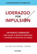liderazgo por impulsion: un nuevo liderazgo para sacar lo mejor d e nosotros y obtener lo mejor de los demas julian gutierrez conde 9788436828344