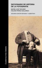 diccionario de historia de la fotografia (2ª ed. revisada y ampli ada) marie loup sougez helena perez gallardo 9788437625744