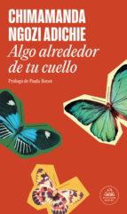 algo alrededor de tu cuello (edición especial limitada) (ebook)-chimamanda ngozi adichie-9788439725244