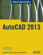autocad 2013 (manual imprescindible)-antonio manuel reyes rodriguez-9788441532144