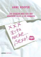 xxx esta noche ¡sexo!: los secretos mas xxx que volveran locos a los hombres-anne hooper-9788448047344