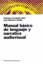 manual basico de lenguaje y narrativa audiovisual federico fernandez diez jose martinez abadia 9788449306044