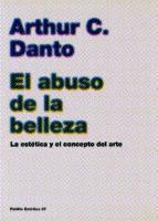 el abuso de la belleza: la estetica y el concepto del arte arthur c. danto 9788449316944