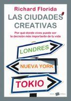 las ciudades creativas: por que donde vives puede ser la decision mas importante de tu vida richard florida 9788449322044