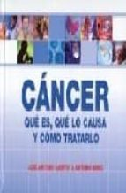 cancer: que es, que lo causa y como tratarlo jose antonio campoy 9788460984344