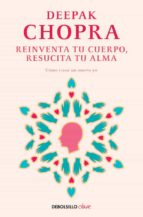 reinventa tu cuerpo, resucita tu alma: como crear un nuevo yo deepak chopra 9788466331944