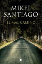 el mal camino-mikel santiago-9788466657044