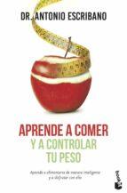 aprende a comer y a controlar tu peso antonio escribano 9788467046144