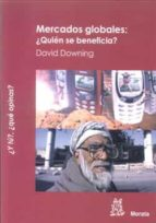 mercados globales: ¿quien se beneficia? david downing 9788471126344