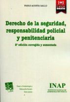 derecho de la seguridad, responsabilidad policial y penitenciaria-pablo acosta gallo-9788473514644