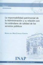 la responsabilidad patrimonial de la adminsitración y su relación con los estándares de calidad de los servicios públicos maria del mar caraza cristin 9788473515344