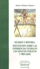mujeres e historia ... experiencias vividas espacios publicos y.. .-maria dolores ramos palomo-9788474962444