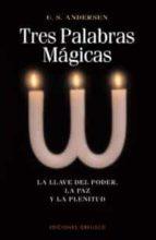 tres palabras magicas: la llave del poder, la paz y la plenitud u.s. andersen 9788477208044