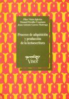 procesos de adquisicion y produccion de la lectoescritura pilar vieiro iglesias manuel peralbo uzquiano juan antonio garcia madruga 9788477741244