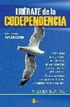 liberate de la codependencia (7ª edición) cómo dejar de angustiarte, de controlar y de vivir pendiente de los problemas de los demas. y cómo comenzar a ocuparte de ti mismo y a-melody beattie-9788478086344