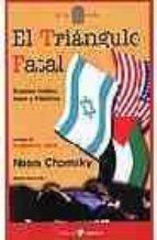 el triangulo fatal: estados  unidos, israel y palestina-noam chomsky-9788478842544