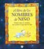 el libro de los nombres de niño: conoce todos los nombres que pue des escoger para tu hijo-9788479015244