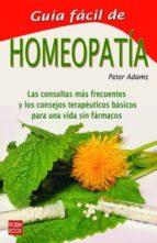 guia facil de homeopatia: las consultas mas frecuentes y los cons ejos terapeuticos basicos para una vida sin farmacos adams peter 9788479275044