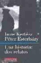 una historia: dos relatos imre kertesz peter esterhazy 9788481091144