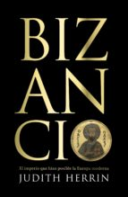 bizancio: el imperio que hizo posible la europa moderna-judith herrin-9788483068144