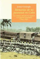 memorias de mi juventud en cuba: un soldado del ejercito español en la guerra separatista (1895 1898) josep conangla 9788483071144