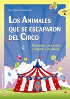 los animales que se escaparon del circo: aceptarse a uno mismo y aceptar a los demas jose a. fernandez bravo 9788483165744